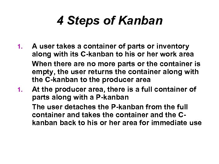 4 Steps of Kanban 1. A user takes a container of parts or inventory