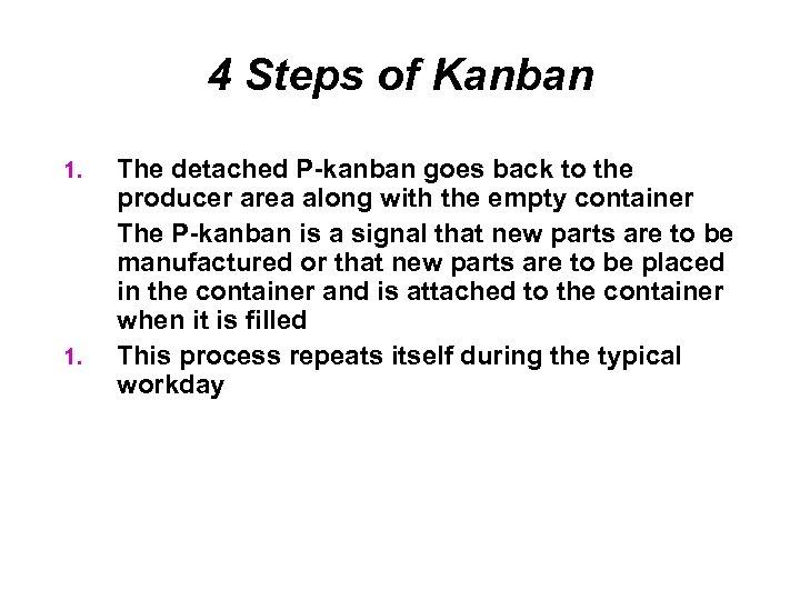 4 Steps of Kanban 1. The detached P-kanban goes back to the producer area