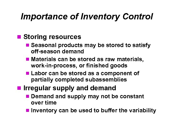 Importance of Inventory Control Storing resources Seasonal products may be stored to satisfy off-season