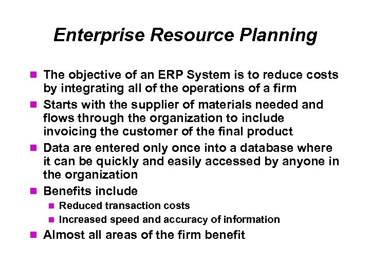 Enterprise Resource Planning The objective of an ERP System is to reduce costs by