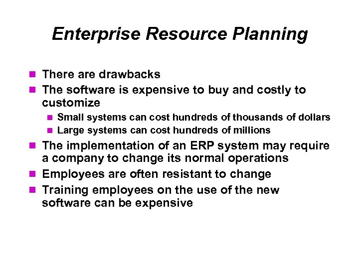 Enterprise Resource Planning There are drawbacks The software is expensive to buy and costly