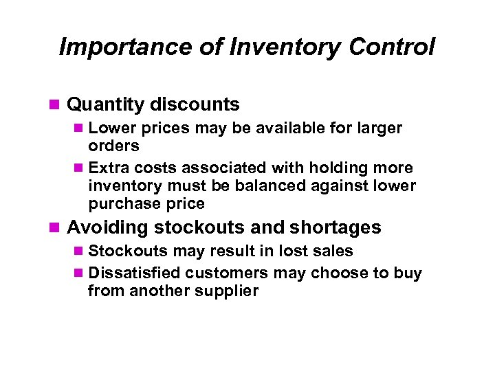 Importance of Inventory Control Quantity discounts Lower prices may be available for larger orders
