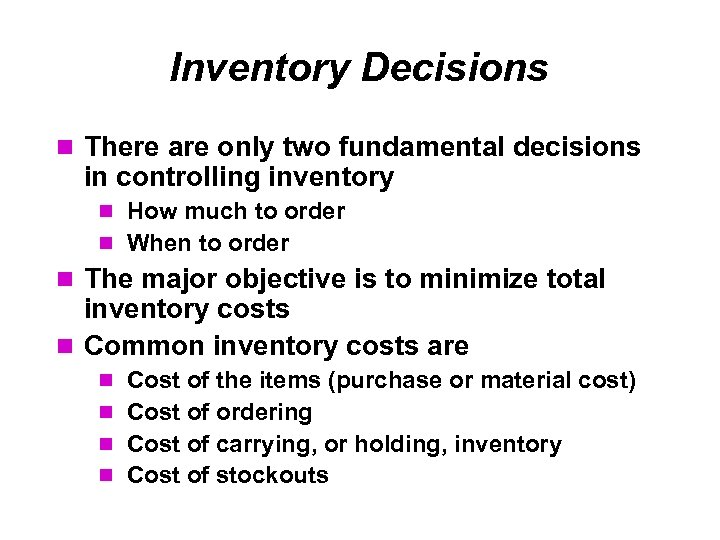 Inventory Decisions There are only two fundamental decisions in controlling inventory How much to