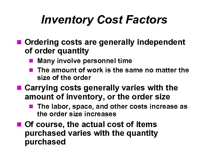 Inventory Cost Factors Ordering costs are generally independent of order quantity Many involve personnel