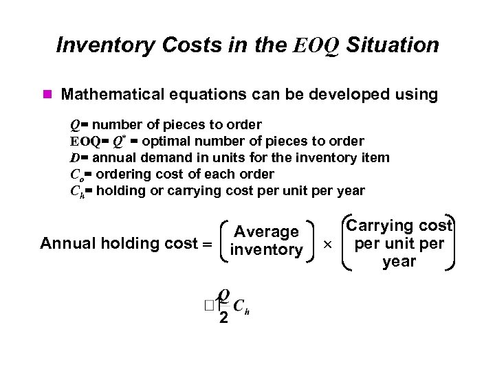 Inventory Costs in the EOQ Situation Mathematical equations can be developed using Q= number