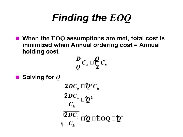 Finding the EOQ When the EOQ assumptions are met, total cost is minimized when