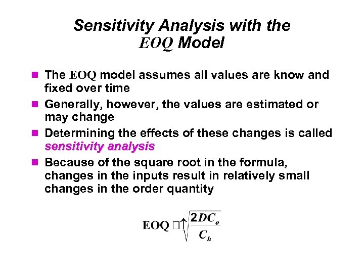 Sensitivity Analysis with the EOQ Model The EOQ model assumes all values are know