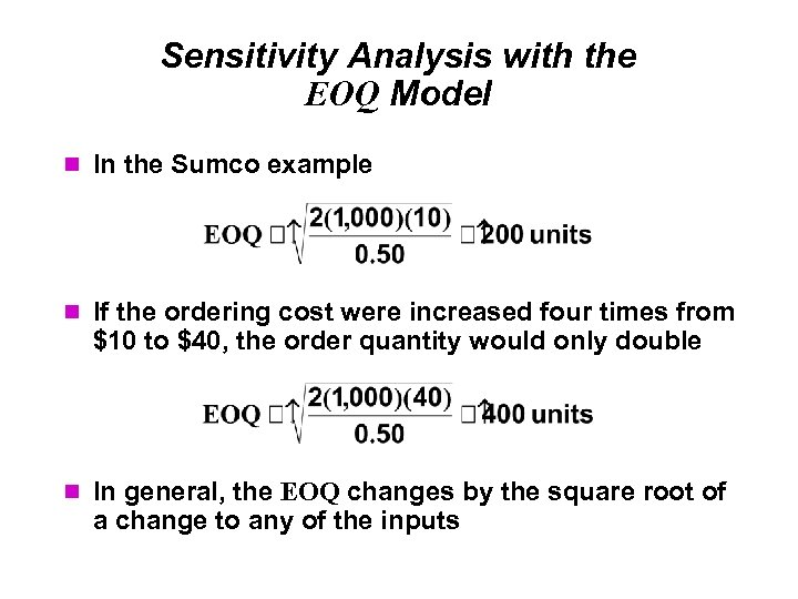 Sensitivity Analysis with the EOQ Model In the Sumco example If the ordering cost