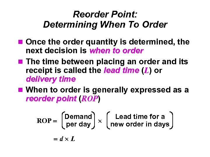 Reorder Point: Determining When To Order Once the order quantity is determined, the next