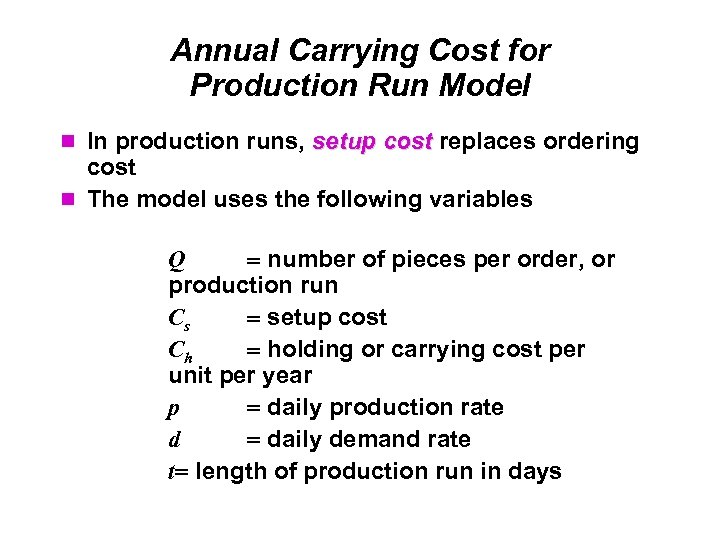 Annual Carrying Cost for Production Run Model In production runs, setup cost replaces ordering