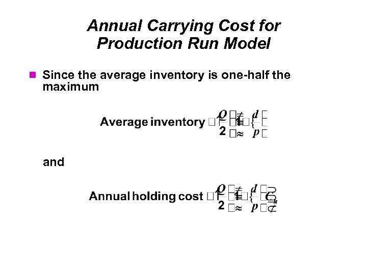Annual Carrying Cost for Production Run Model Since the average inventory is one-half the