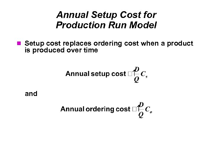 Annual Setup Cost for Production Run Model Setup cost replaces ordering cost when a