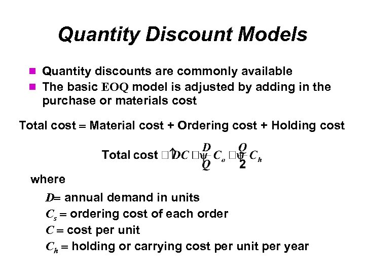 Quantity Discount Models Quantity discounts are commonly available The basic EOQ model is adjusted