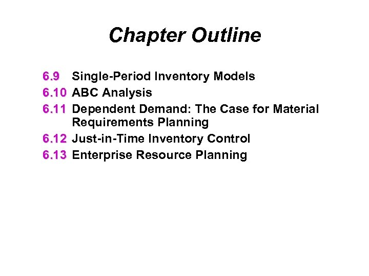 Chapter Outline 6. 9 Single-Period Inventory Models 6. 10 ABC Analysis 6. 11 Dependent