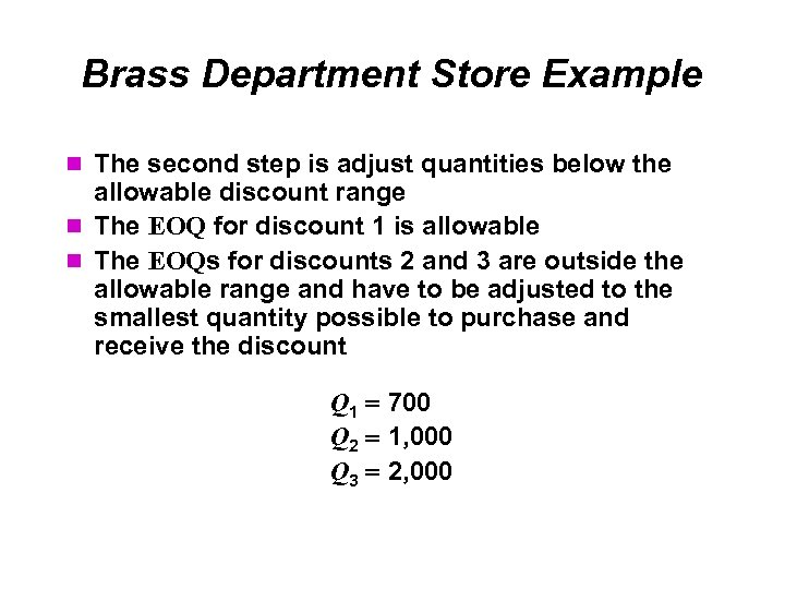Brass Department Store Example The second step is adjust quantities below the allowable discount