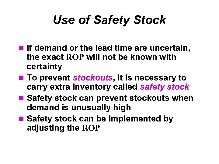 Use of Safety Stock If demand or the lead time are uncertain, the exact