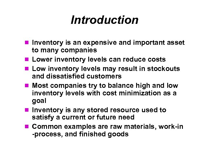 Introduction Inventory is an expensive and important asset to many companies Lower inventory levels