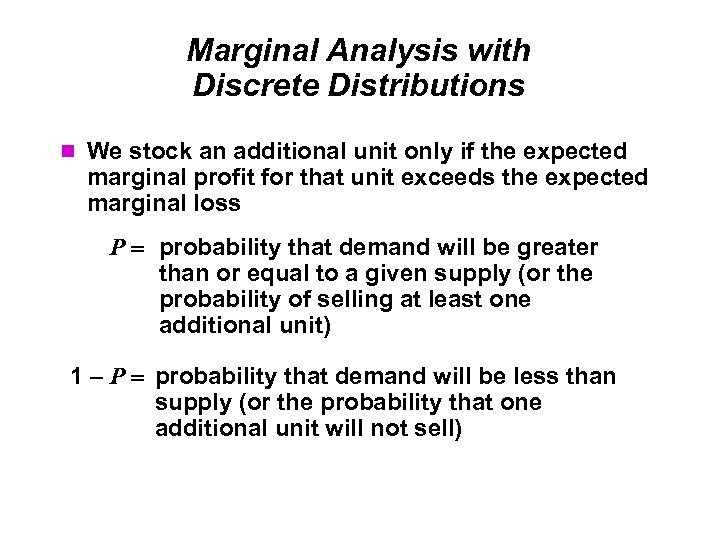Marginal Analysis with Discrete Distributions We stock an additional unit only if the expected