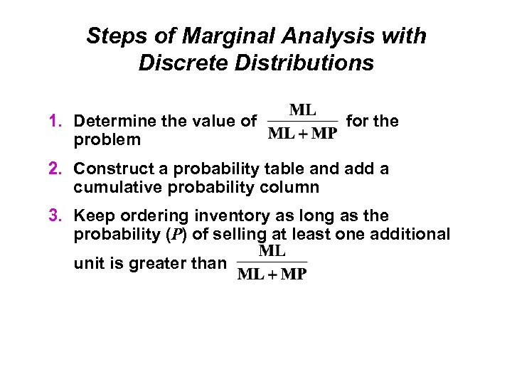 Steps of Marginal Analysis with Discrete Distributions 1. Determine the value of problem for