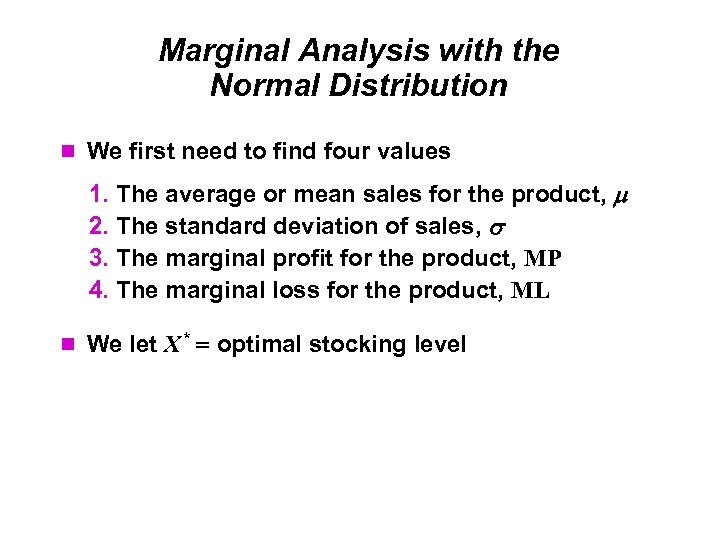 Marginal Analysis with the Normal Distribution We first need to find four values 1.