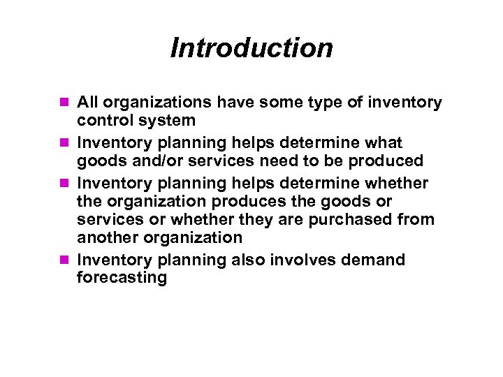 Introduction All organizations have some type of inventory control system Inventory planning helps determine
