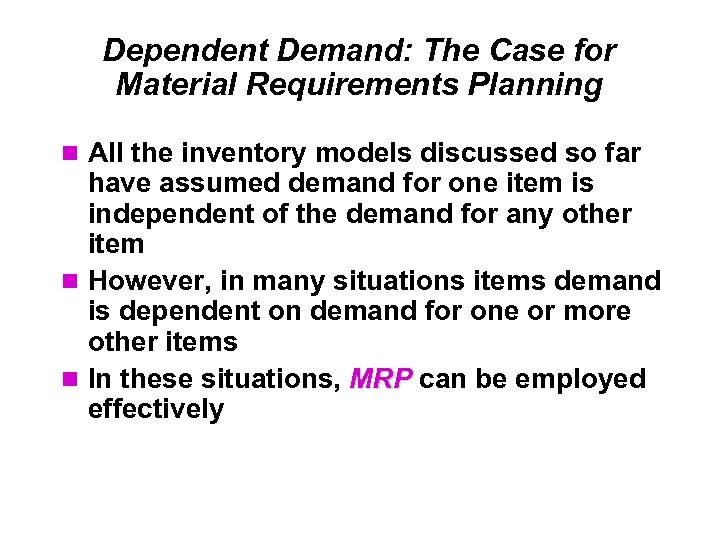 Dependent Demand: The Case for Material Requirements Planning All the inventory models discussed so