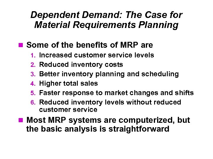Dependent Demand: The Case for Material Requirements Planning Some of the benefits of MRP