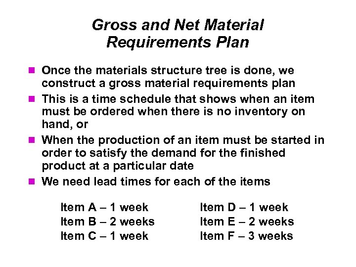 Gross and Net Material Requirements Plan Once the materials structure tree is done, we