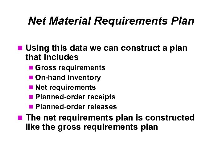 Net Material Requirements Plan Using this data we can construct a plan that includes