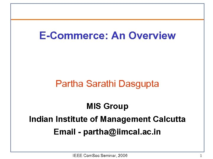 E-Commerce: An Overview Partha Sarathi Dasgupta MIS Group Indian Institute of Management Calcutta Email