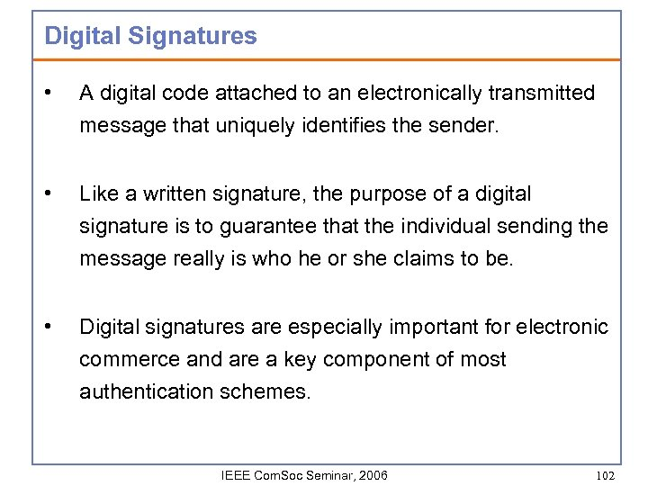 Digital Signatures • A digital code attached to an electronically transmitted message that uniquely