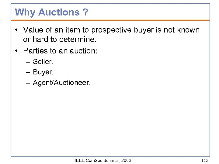 Why Auctions ? • Value of an item to prospective buyer is not known