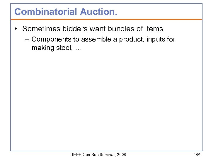 Combinatorial Auction. • Sometimes bidders want bundles of items – Components to assemble a