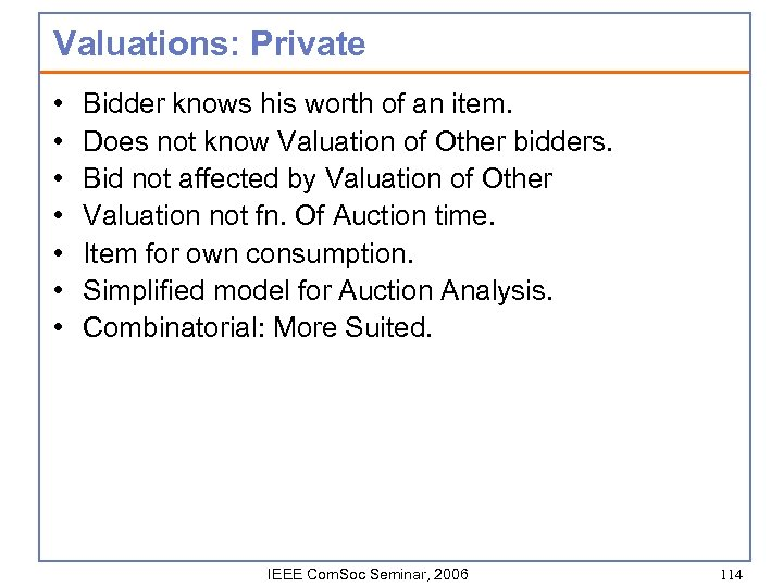Valuations: Private • • Bidder knows his worth of an item. Does not know