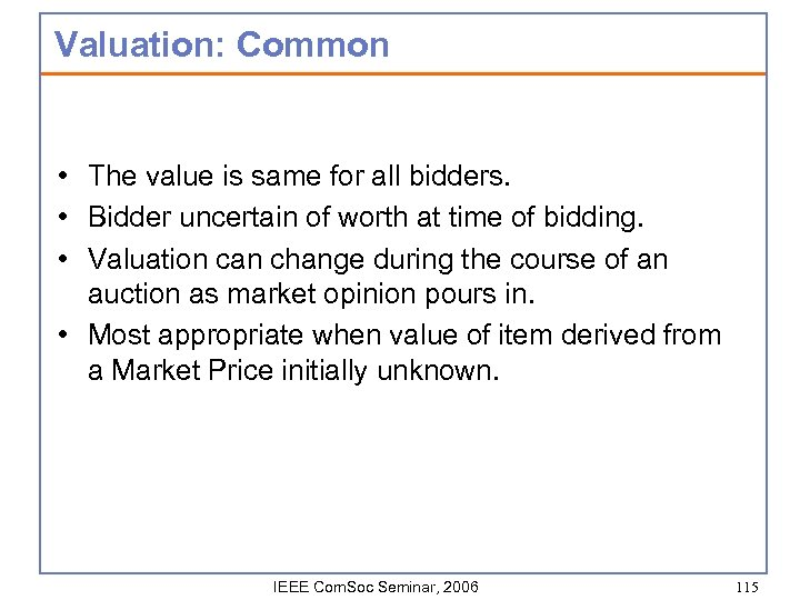 Valuation: Common • The value is same for all bidders. • Bidder uncertain of