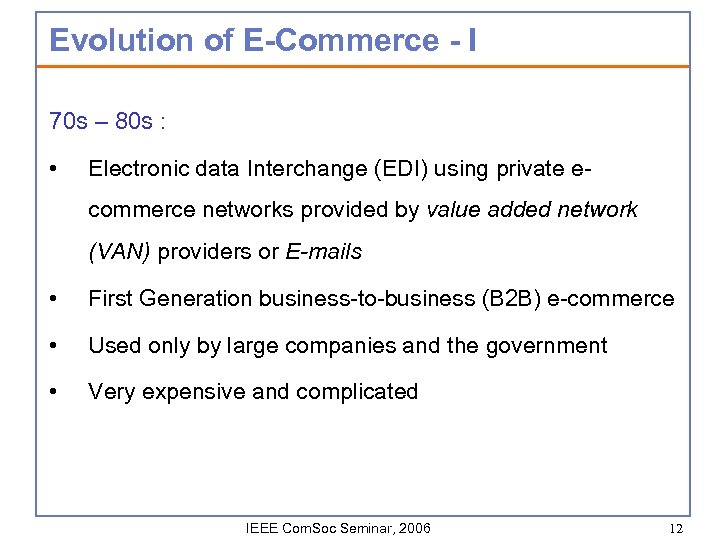 Evolution of E-Commerce - I 70 s – 80 s : • Electronic data