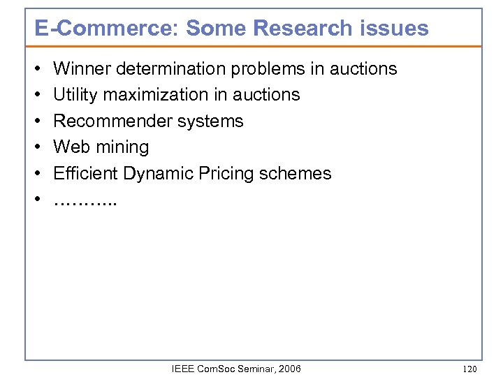 E-Commerce: Some Research issues • • • Winner determination problems in auctions Utility maximization