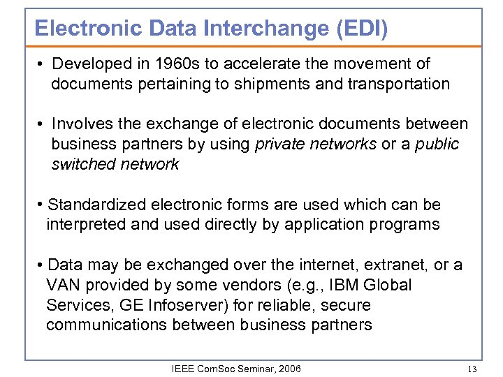 Electronic Data Interchange (EDI) • Developed in 1960 s to accelerate the movement of