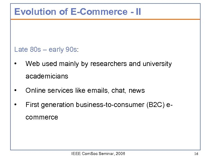 Evolution of E-Commerce - II Late 80 s – early 90 s: • Web