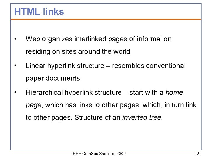 HTML links • Web organizes interlinked pages of information residing on sites around the
