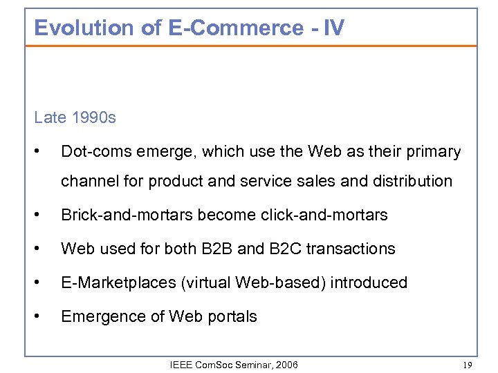 Evolution of E-Commerce - IV Late 1990 s • Dot-coms emerge, which use the