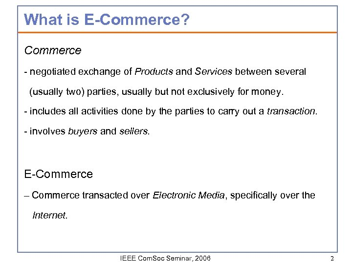 What is E-Commerce? Commerce - negotiated exchange of Products and Services between several (usually
