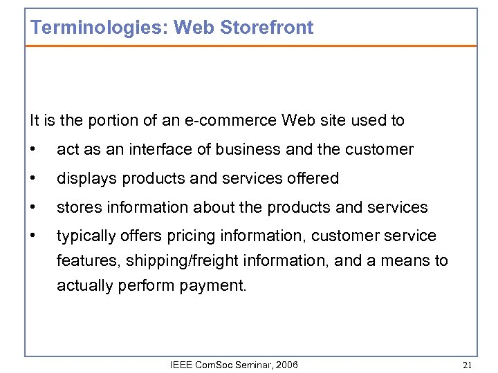Terminologies: Web Storefront It is the portion of an e-commerce Web site used to