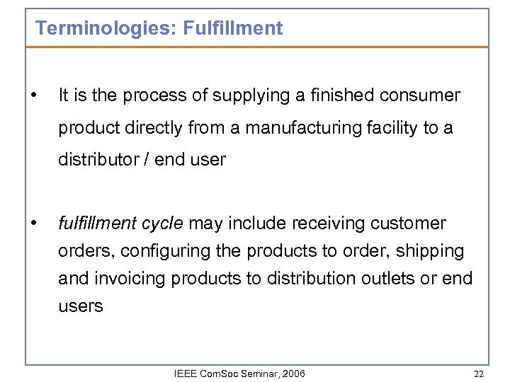 Terminologies: Fulfillment • It is the process of supplying a finished consumer product directly