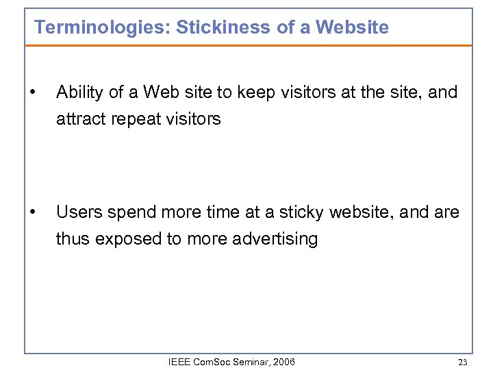 Terminologies: Stickiness of a Website • Ability of a Web site to keep visitors