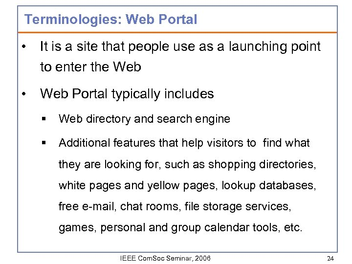 Terminologies: Web Portal • It is a site that people use as a launching