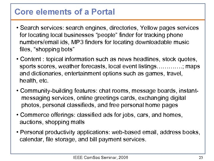 Core elements of a Portal • Search services: search engines, directories, Yellow pages services
