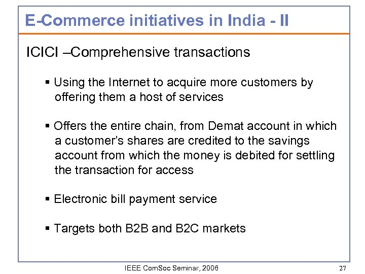 E-Commerce initiatives in India - II ICICI –Comprehensive transactions § Using the Internet to