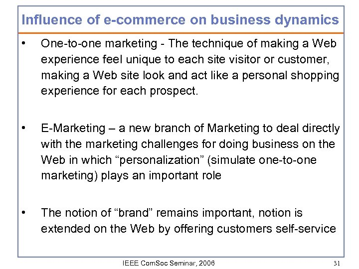 Influence of e-commerce on business dynamics • One-to-one marketing - The technique of making