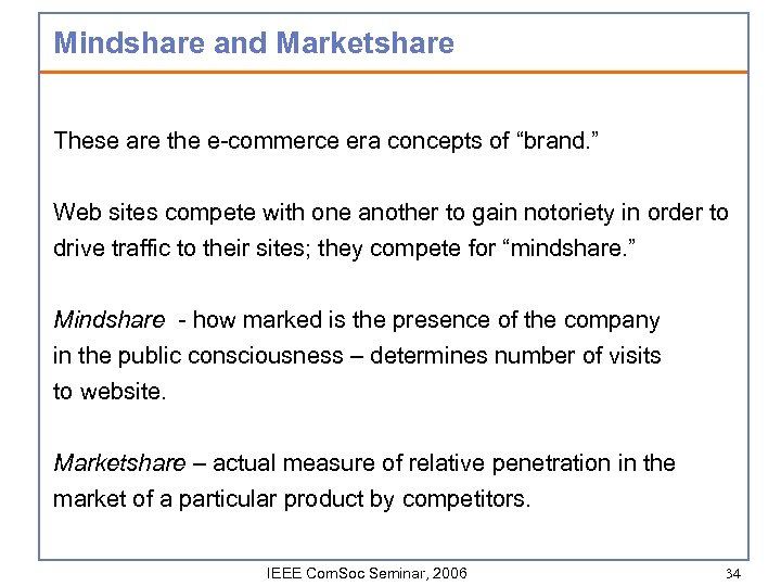 "Mindshare and Marketshare These are the e-commerce era concepts of ""brand. "" Web sites"